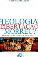 Teologia da Libertação Morreu, A